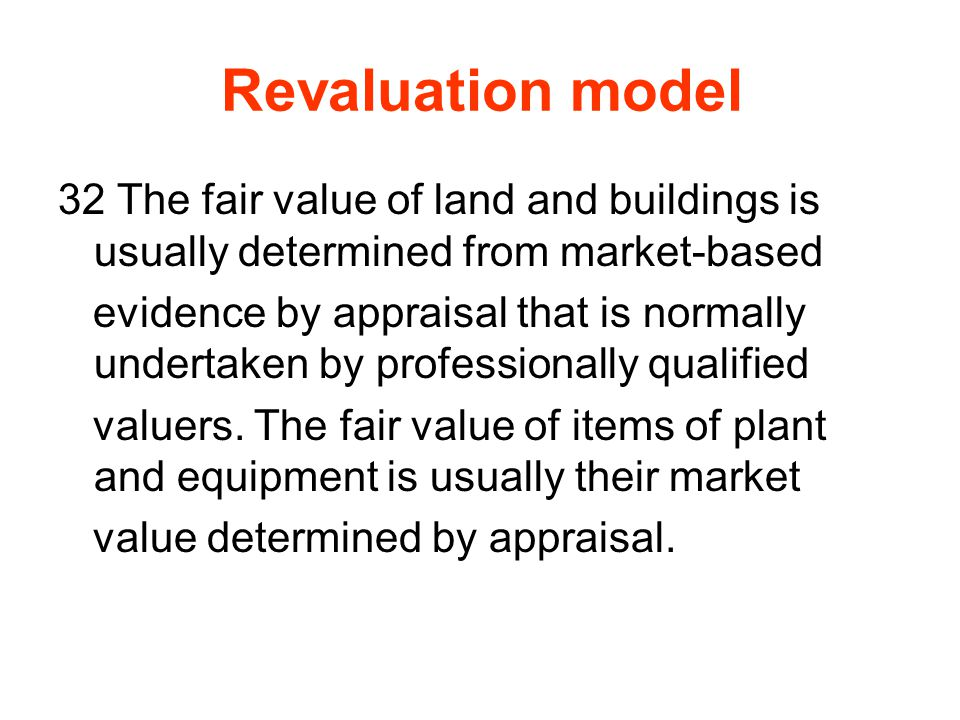 Revaluation model 32 The fair value of land and buildings is usually determined from market-based.