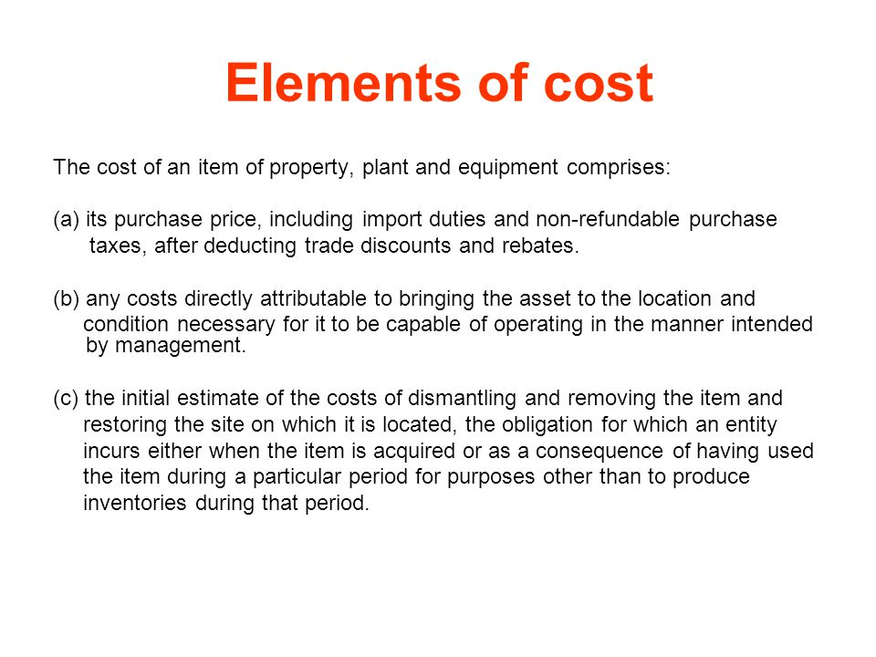 Elements of cost The cost of an item of property, plant and equipment comprises: