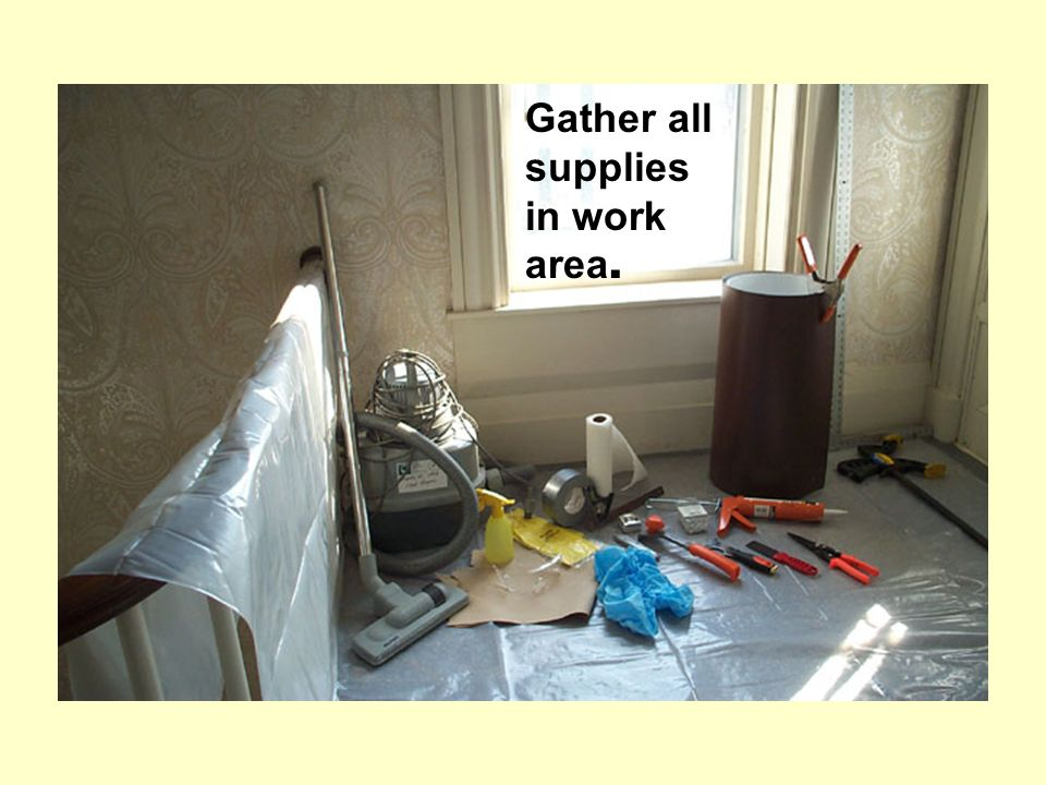 Gather all supplies in work area.