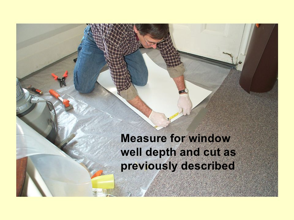 Measure for window well depth and cut as previously described