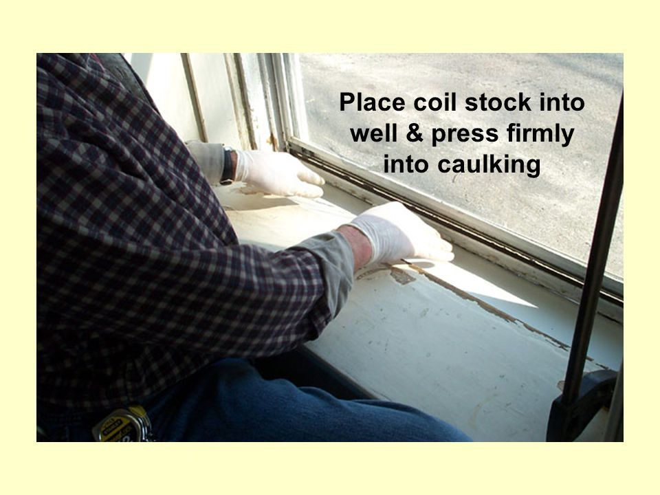 Place coil stock into well & press firmly into caulking