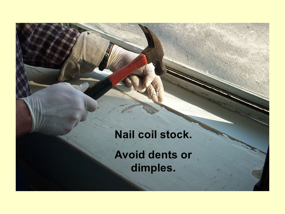Nail coil stock. Avoid dents or dimples.