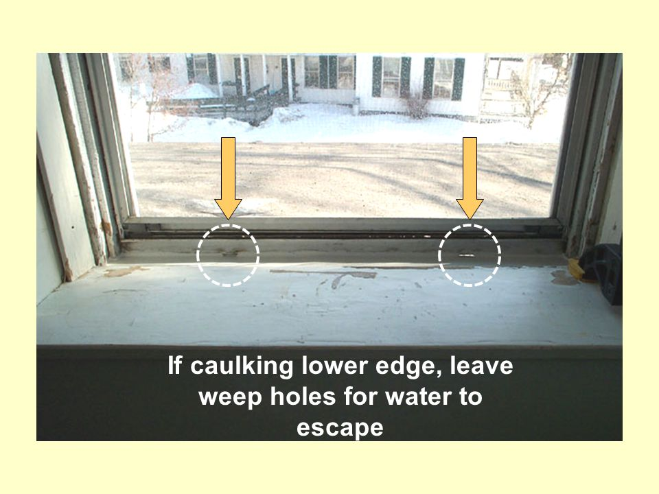 If caulking lower edge, leave weep holes for water to escape