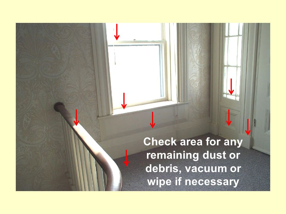 Check area for any remaining dust or debris, vacuum or wipe if necessary