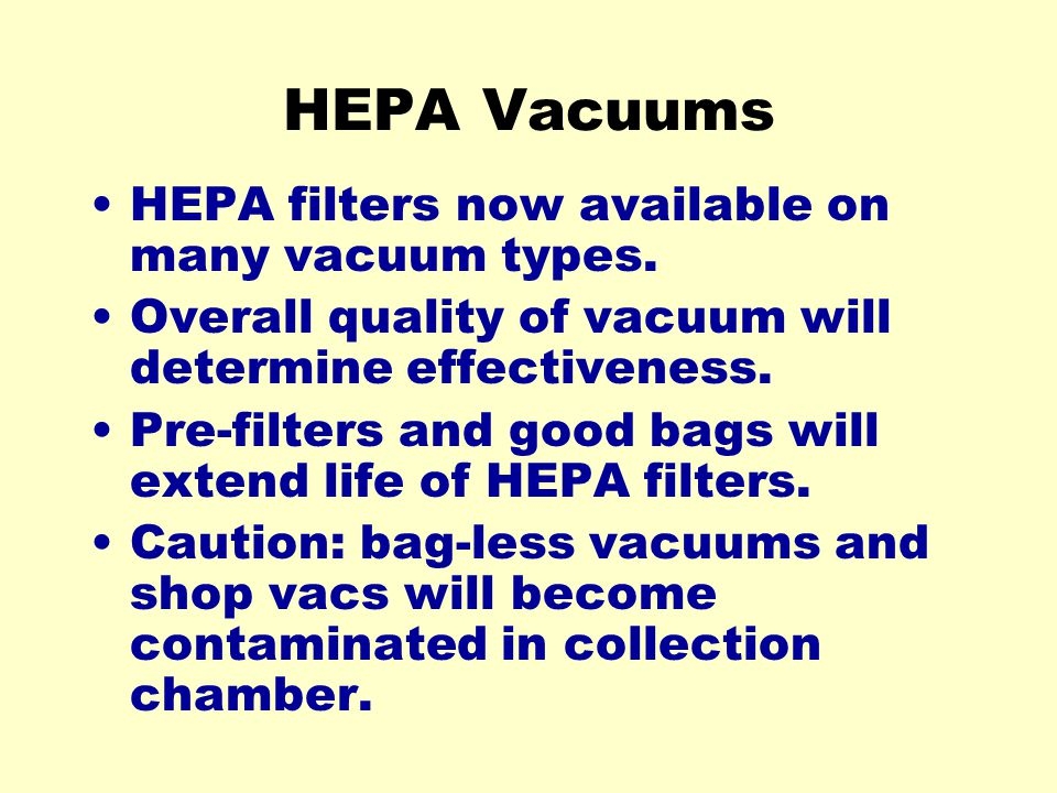HEPA Vacuums HEPA filters now available on many vacuum types.