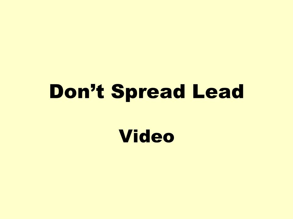 Don't Spread Lead Video
