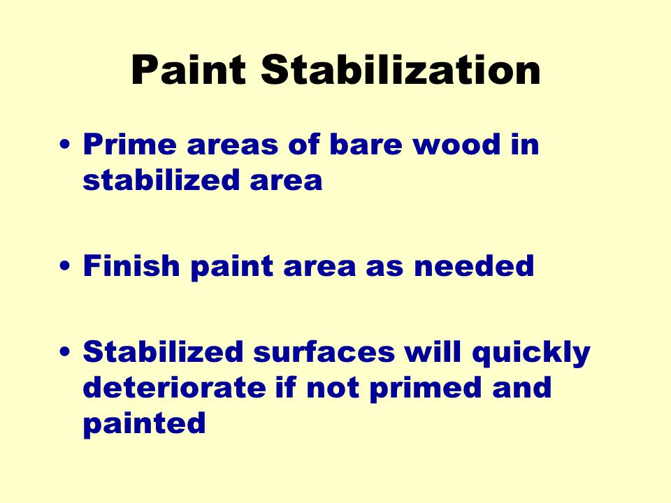 Paint Stabilization Prime areas of bare wood in stabilized area