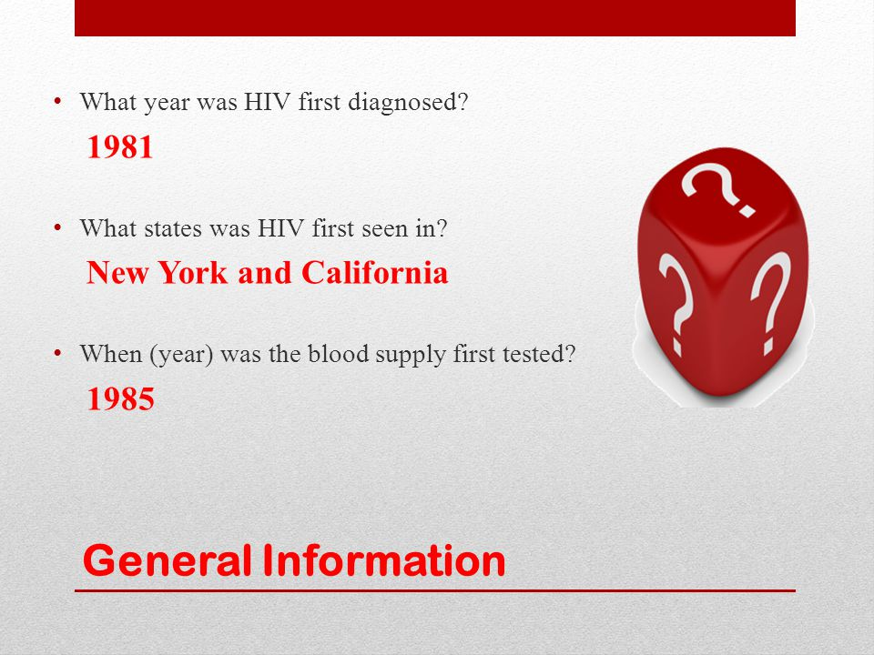 General Information What year was HIV first diagnosed 1981