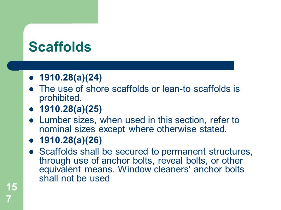 Scaffolds 1910.28(a)(24) The use of shore scaffolds or lean-to scaffolds is prohibited. 1910.28(a)(25)