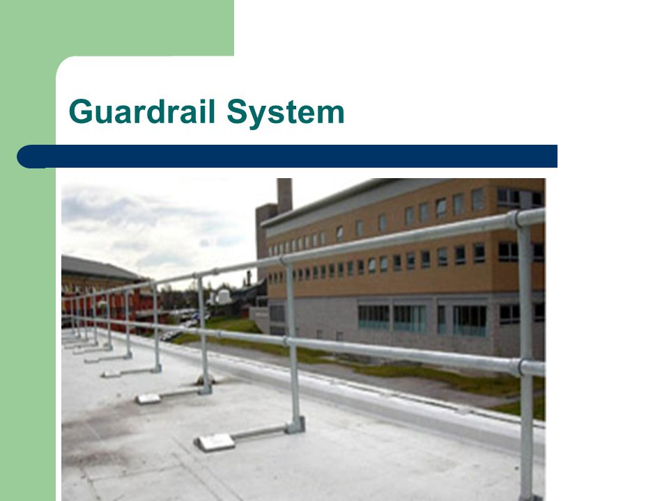 Guardrail System Guardrail system secured to roof