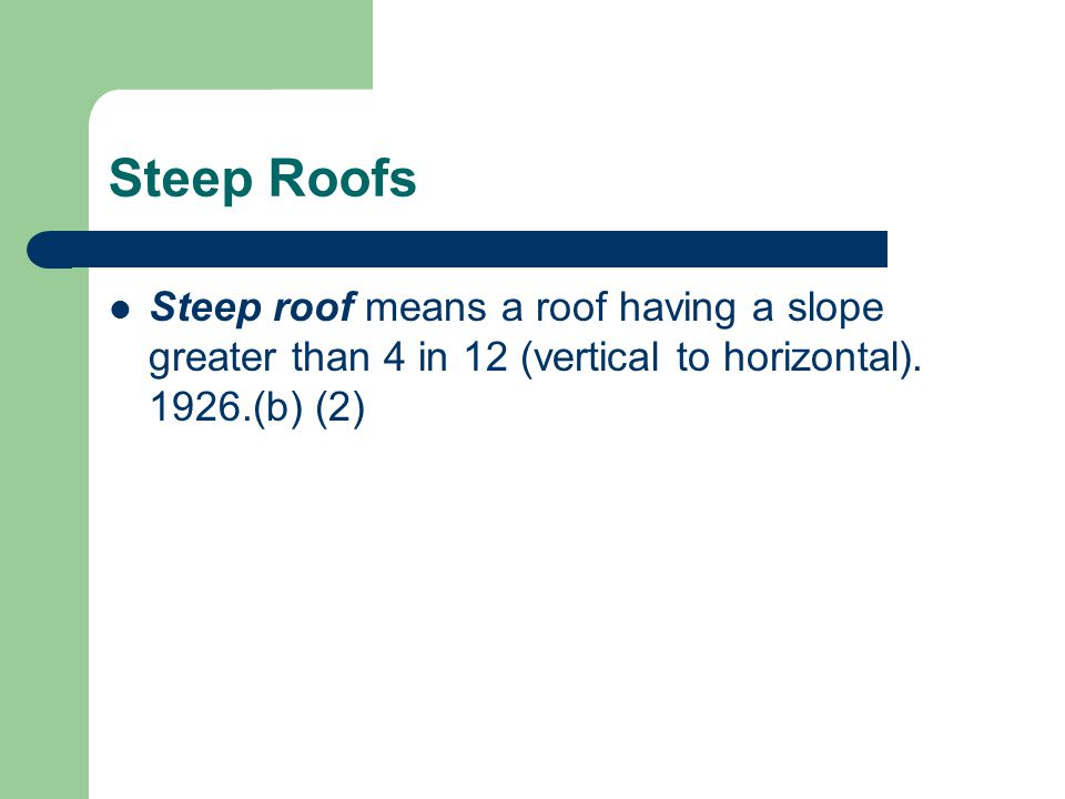 Steep Roofs Steep roof means a roof having a slope greater than 4 in 12 (vertical to horizontal).