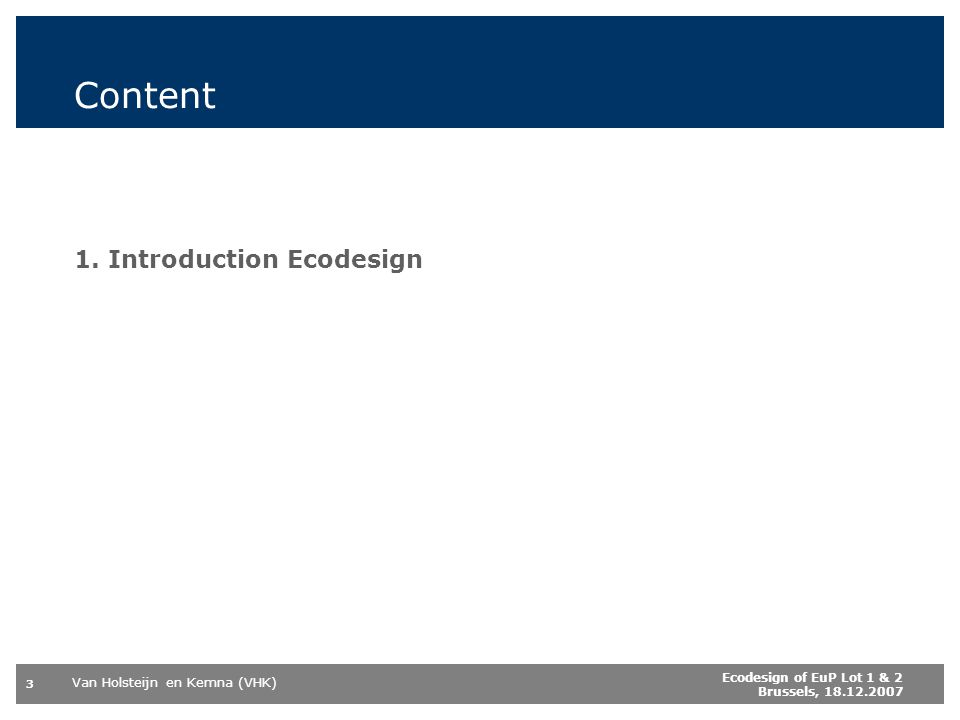 Content 1. Introduction Ecodesign Ecodesign of EuP Lot 1 & 2