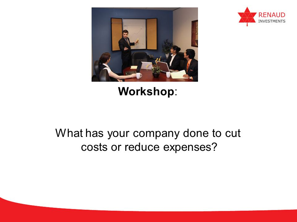 What has your company done to cut costs or reduce expenses
