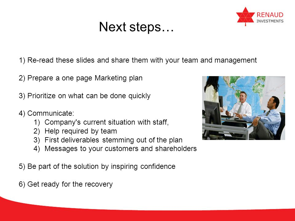 Next steps… 1) Re-read these slides and share them with your team and management. 2) Prepare a one page Marketing plan.