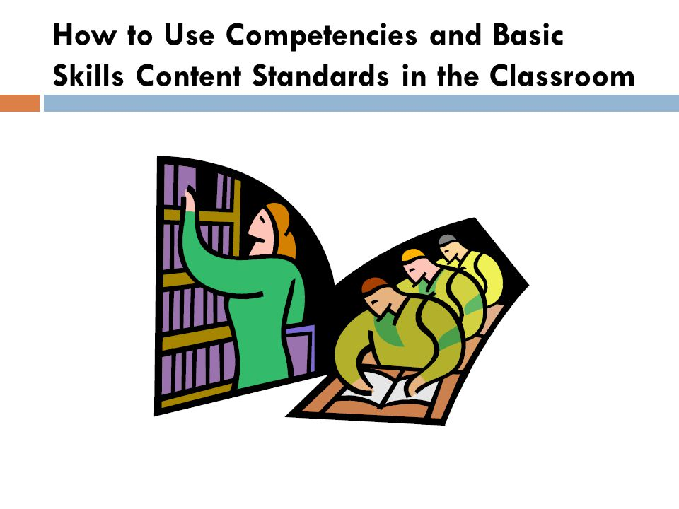 How to Use Competencies and Basic Skills Content Standards in the Classroom