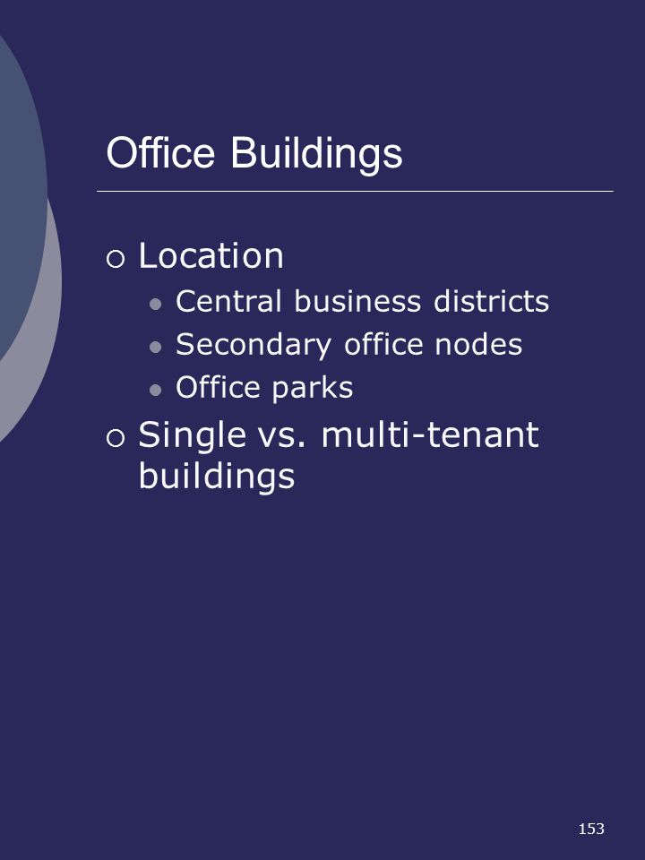 Office Buildings Location Single vs. multi-tenant buildings