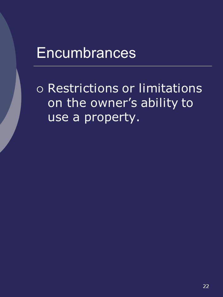 Encumbrances Restrictions or limitations on the owner's ability to use a property.