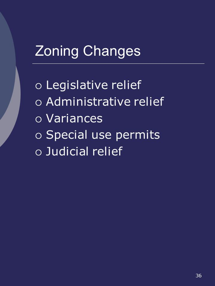 Zoning Changes Legislative relief Administrative relief Variances
