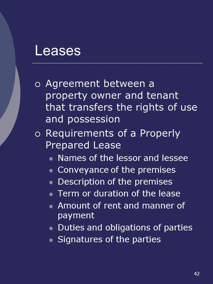 Leases Agreement between a property owner and tenant that transfers the rights of use and possession.