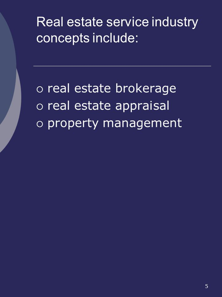 Real estate service industry concepts include: