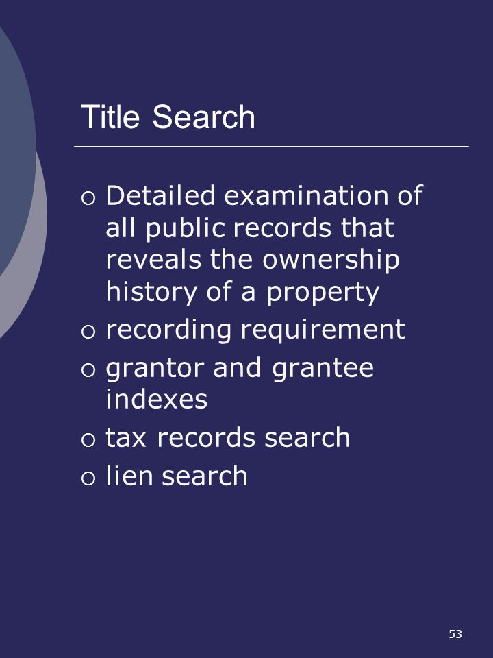 Title Search Detailed examination of all public records that reveals the ownership history of a property.