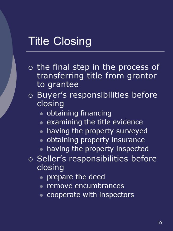 Title Closing the final step in the process of transferring title from grantor to grantee. Buyer's responsibilities before closing.