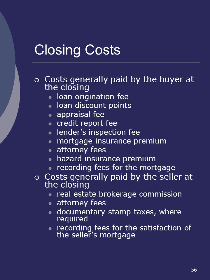 Closing Costs Costs generally paid by the buyer at the closing