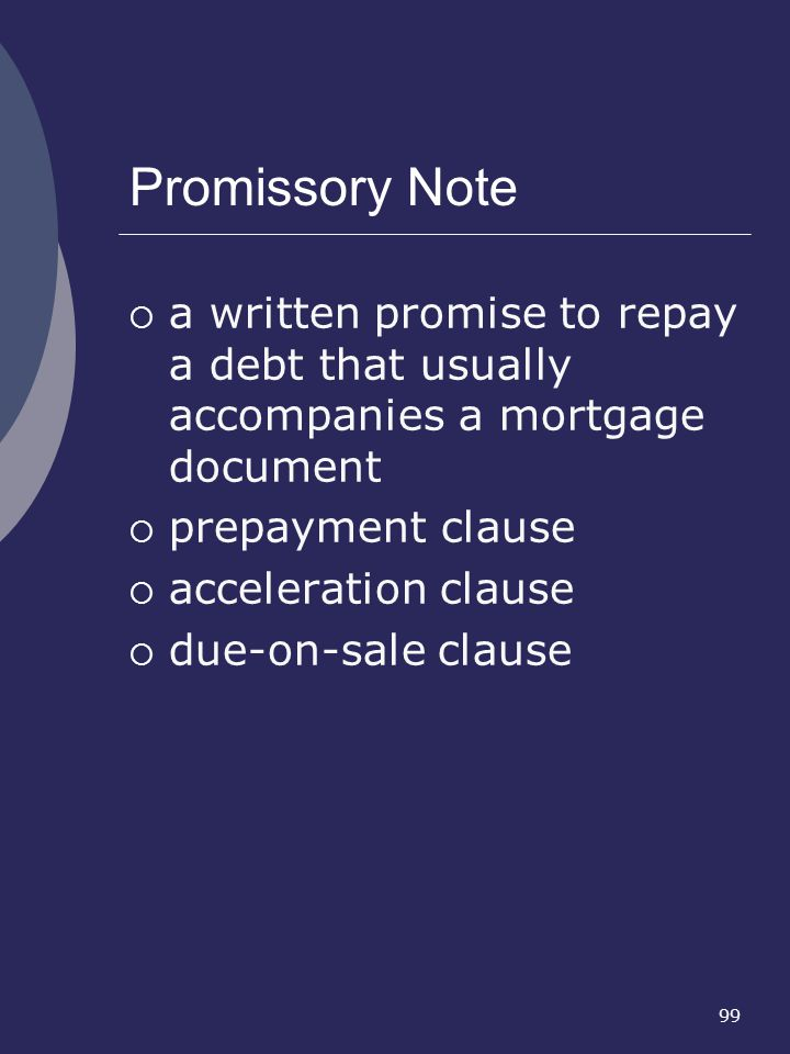 Promissory Note a written promise to repay a debt that usually accompanies a mortgage document. prepayment clause.