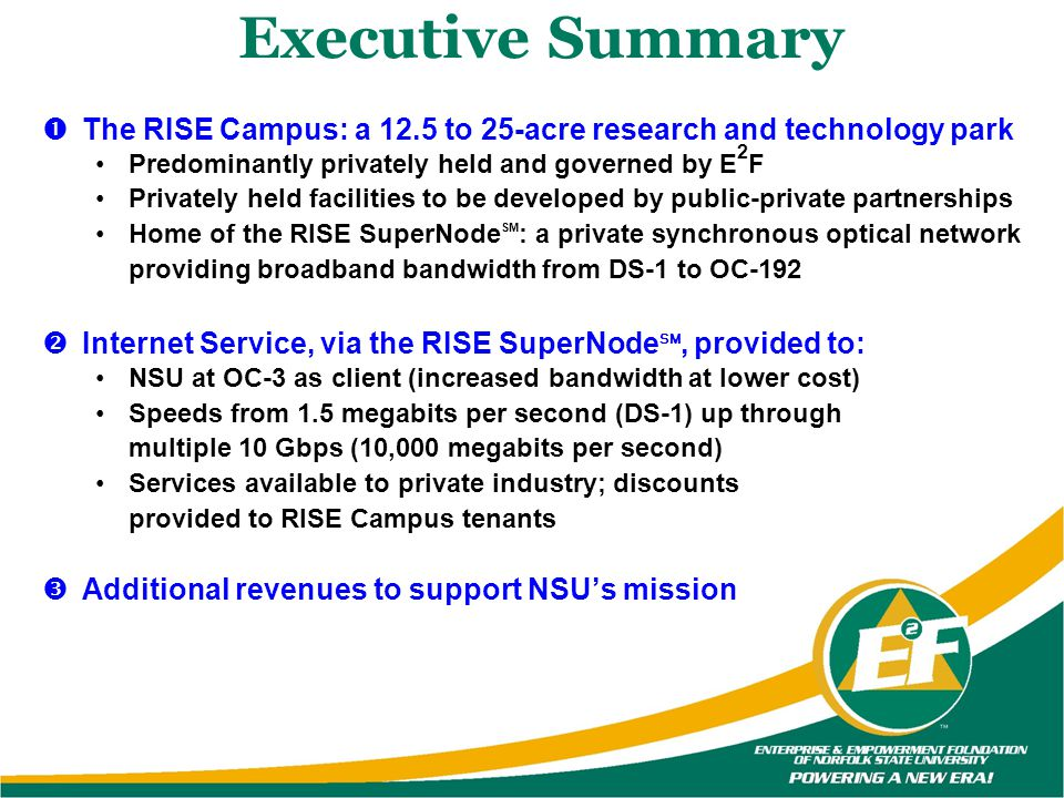 Executive Summary The RISE Campus: a 12.5 to 25-acre research and technology park. Predominantly privately held and governed by E2F.