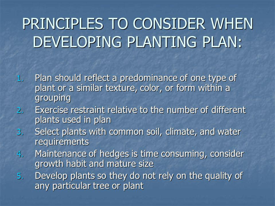 PRINCIPLES TO CONSIDER WHEN DEVELOPING PLANTING PLAN: