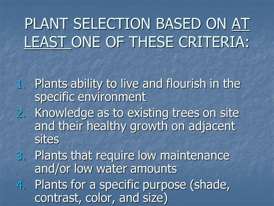 PLANT SELECTION BASED ON AT LEAST ONE OF THESE CRITERIA: