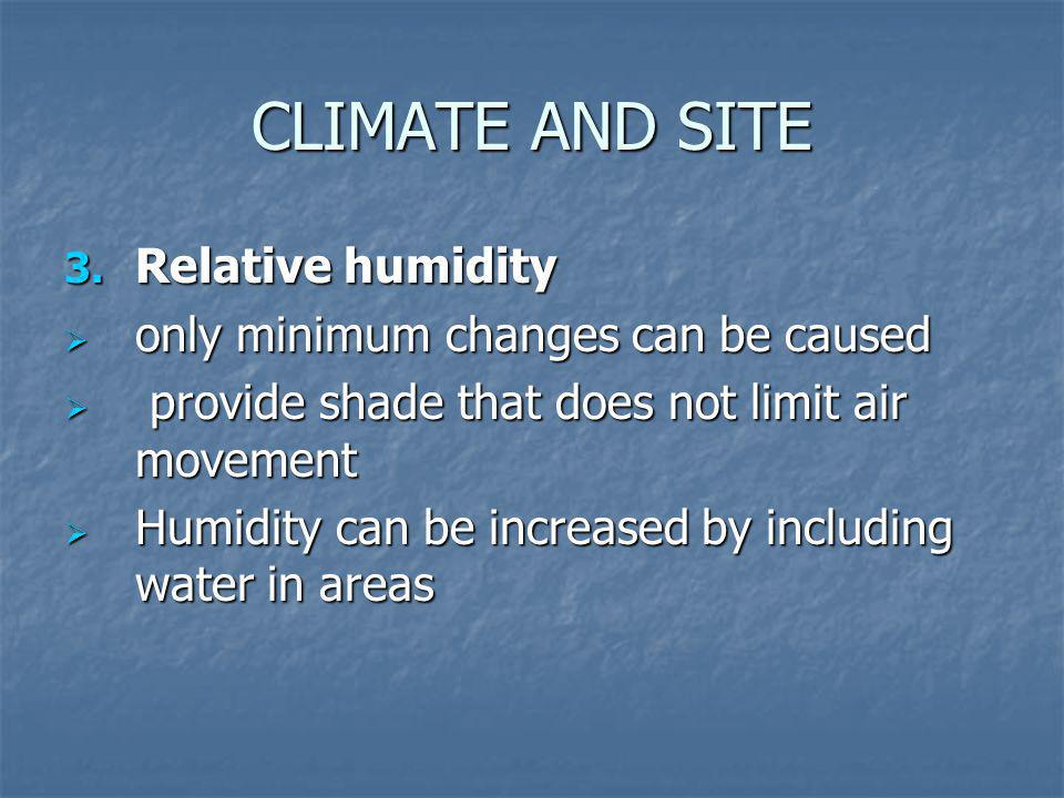 CLIMATE AND SITE Relative humidity only minimum changes can be caused