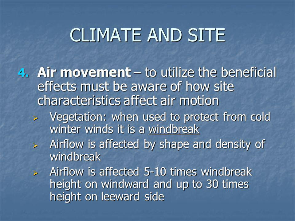 CLIMATE AND SITE Air movement – to utilize the beneficial effects must be aware of how site characteristics affect air motion.