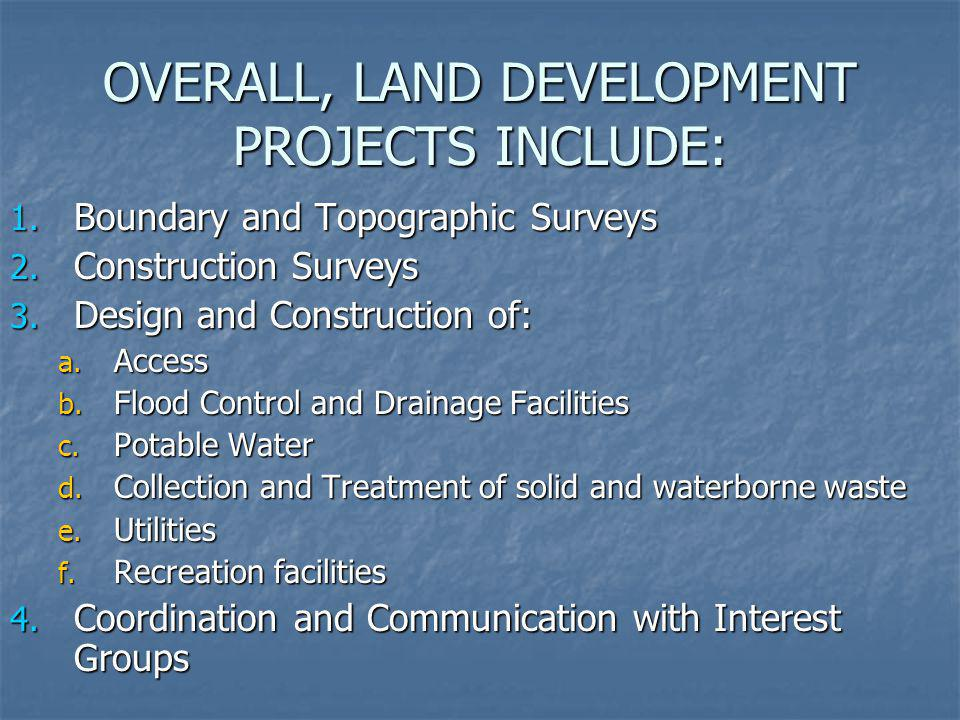 OVERALL, LAND DEVELOPMENT PROJECTS INCLUDE: