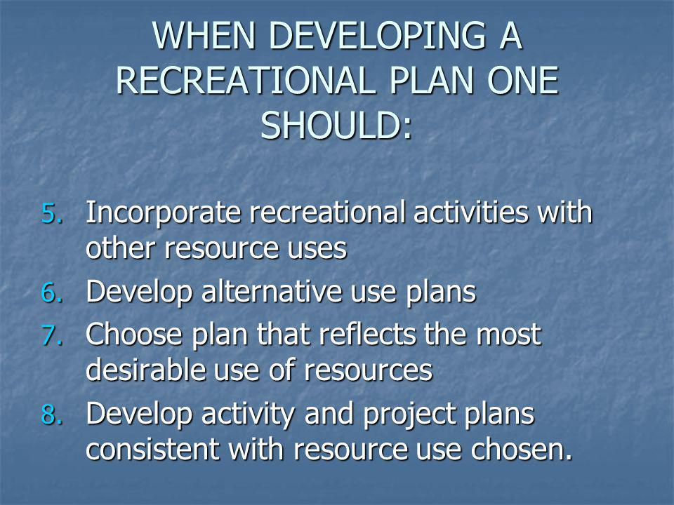 WHEN DEVELOPING A RECREATIONAL PLAN ONE SHOULD: