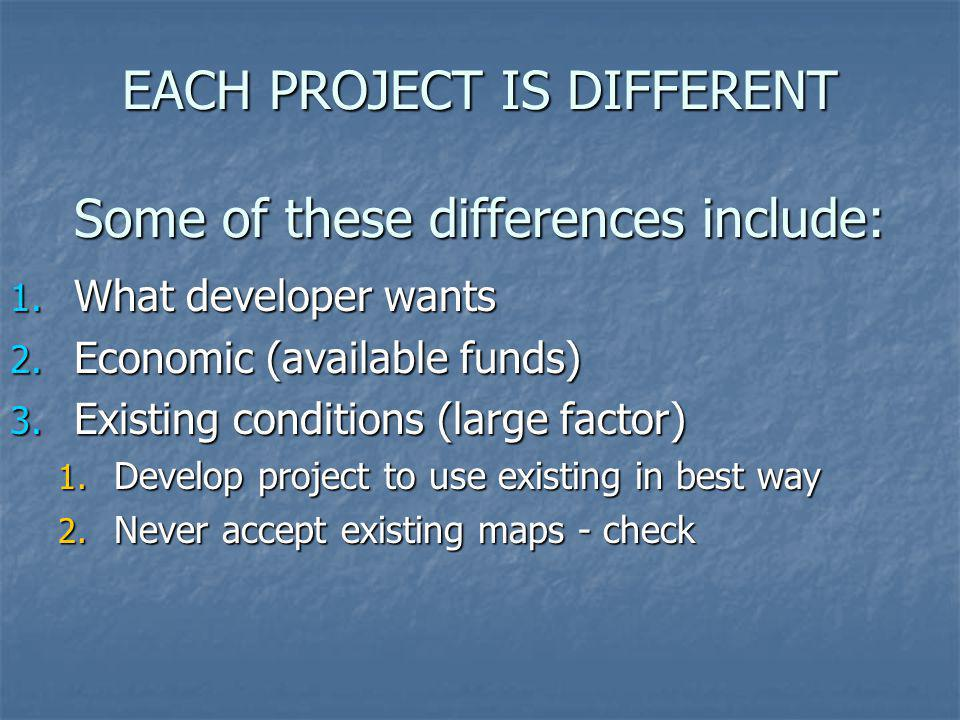 EACH PROJECT IS DIFFERENT Some of these differences include:
