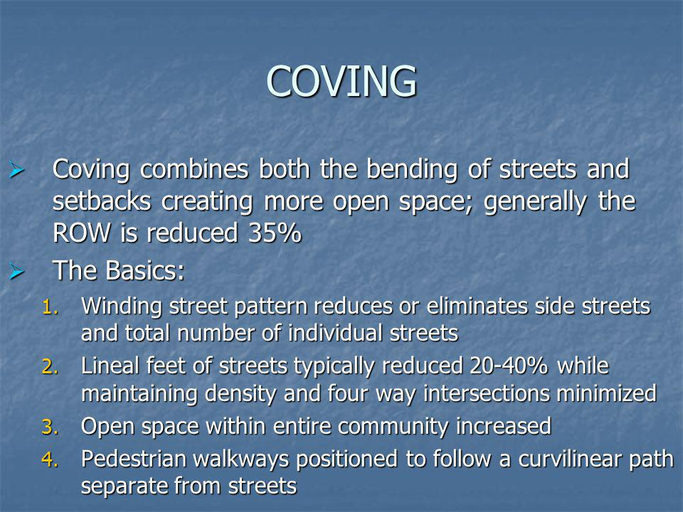 COVING Coving combines both the bending of streets and setbacks creating more open space; generally the ROW is reduced 35%