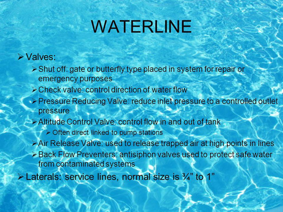 WATERLINE Valves: Laterals: service lines, normal size is ¾ to 1