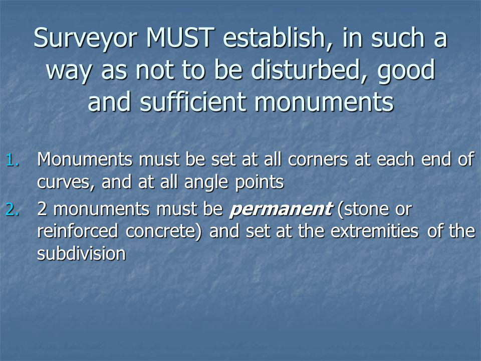 Surveyor MUST establish, in such a way as not to be disturbed, good and sufficient monuments