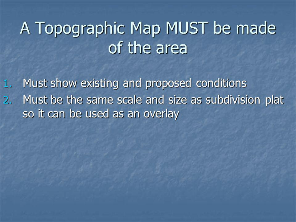 A Topographic Map MUST be made of the area