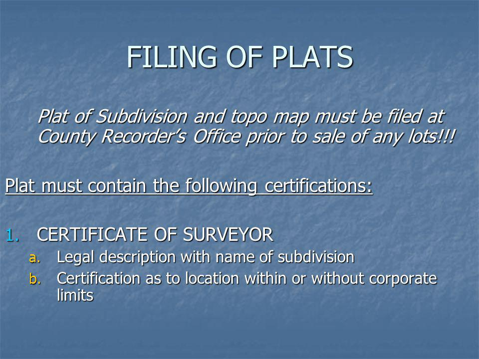 FILING OF PLATS Plat of Subdivision and topo map must be filed at County Recorder's Office prior to sale of any lots!!!
