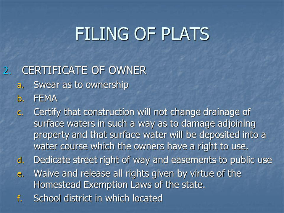 FILING OF PLATS CERTIFICATE OF OWNER Swear as to ownership FEMA