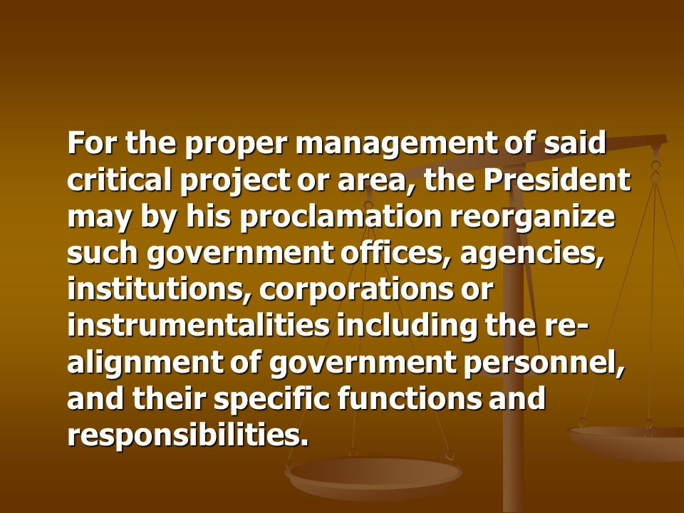 For the proper management of said critical project or area, the President may by his proclamation reorganize such government offices, agencies, institutions, corporations or instrumentalities including the re-alignment of government personnel, and their specific functions and responsibilities.