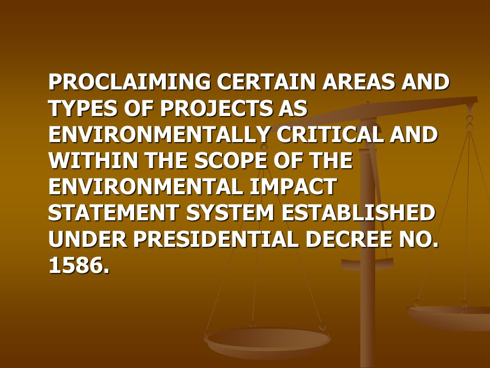 PROCLAIMING CERTAIN AREAS AND TYPES OF PROJECTS AS ENVIRONMENTALLY CRITICAL AND WITHIN THE SCOPE OF THE ENVIRONMENTAL IMPACT STATEMENT SYSTEM ESTABLISHED UNDER PRESIDENTIAL DECREE NO.