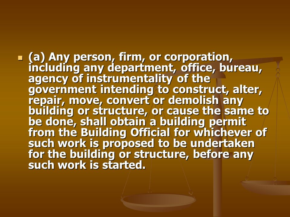 (a) Any person, firm, or corporation, including any department, office, bureau, agency of instrumentality of the government intending to construct, alter, repair, move, convert or demolish any building or structure, or cause the same to be done, shall obtain a building permit from the Building Official for whichever of such work is proposed to be undertaken for the building or structure, before any such work is started.