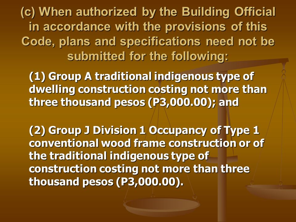 (c) When authorized by the Building Official in accordance with the provisions of this Code, plans and specifications need not be submitted for the following: