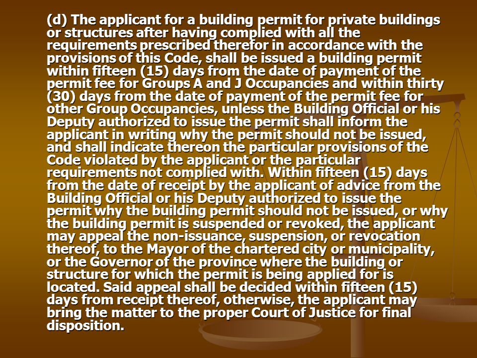 (d) The applicant for a building permit for private buildings or structures after having complied with all the requirements prescribed therefor in accordance with the provisions of this Code, shall be issued a building permit within fifteen (15) days from the date of payment of the permit fee for Groups A and J Occupancies and within thirty (30) days from the date of payment of the permit fee for other Group Occupancies, unless the Building Official or his Deputy authorized to issue the permit shall inform the applicant in writing why the permit should not be issued, and shall indicate thereon the particular provisions of the Code violated by the applicant or the particular requirements not complied with.