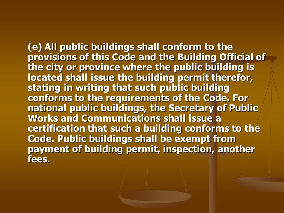 (e) All public buildings shall conform to the provisions of this Code and the Building Official of the city or province where the public building is located shall issue the building permit therefor, stating in writing that such public building conforms to the requirements of the Code.