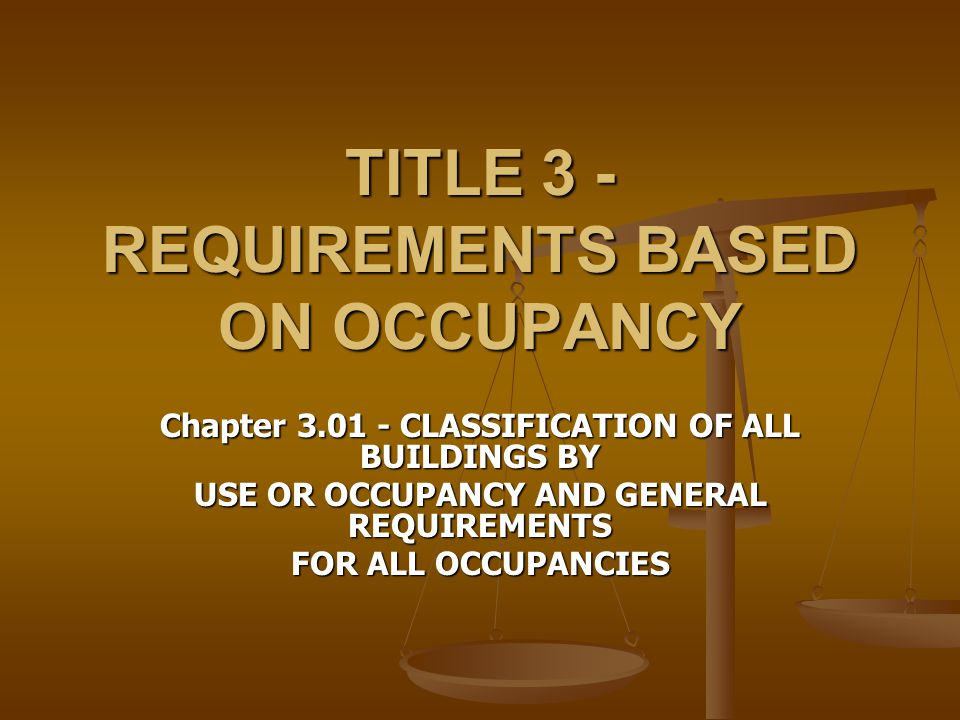 TITLE 3 - REQUIREMENTS BASED ON OCCUPANCY