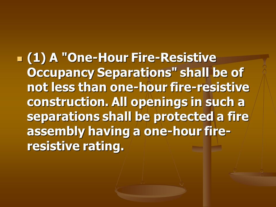 (1) A One-Hour Fire-Resistive Occupancy Separations shall be of not less than one-hour fire-resistive construction.